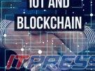 انقلاب شگرف  دیجیتال با دو تکنولوژی نوپا  اینترنت اشیا و بلاکچین رخ خواهد داد